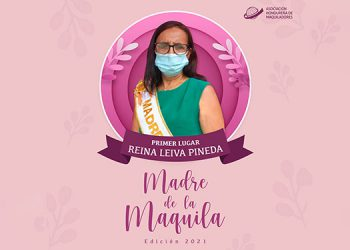 """La """"Madre de la Maquila 2021"""" fue Reina Leiva Pineda, originaria de Santa Bárbara y residente en Choloma, quien labora desde hace 25 años en la maquila y desde hace 2 años en Belle Honduras, donde se ha desempeñado en diversas operaciones."""