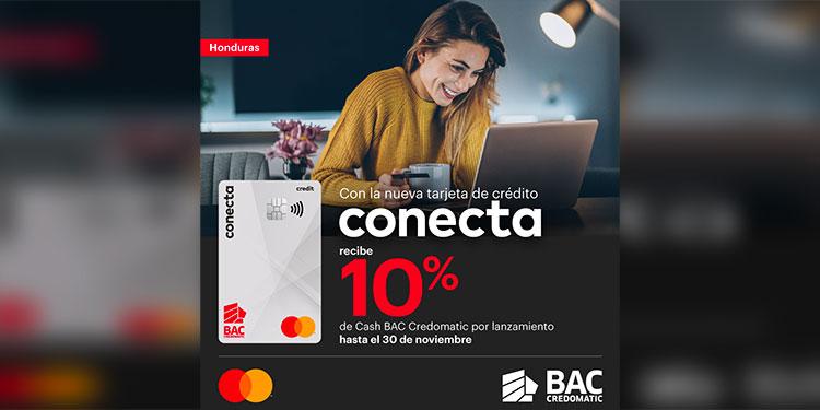 Con la nueva tarjeta Conecta, recibe 10% Cash BAC Credomatic hasta el 30 de noviembre 2021.