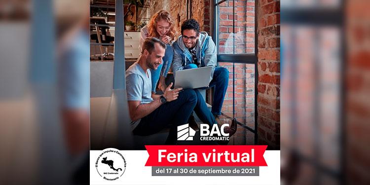 Del 17 al 30 de septiembre podrás encontrar la más atractiva gama de productos financieros con atractivas propuestas en la plataforma de la Feria Virtual BAC Credomatic. BAC Credomatic el banco que impulsa Centroamérica.